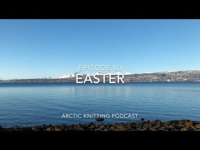 Episode 50: Easter      -.-.-arctic knitting podcast-.-.-