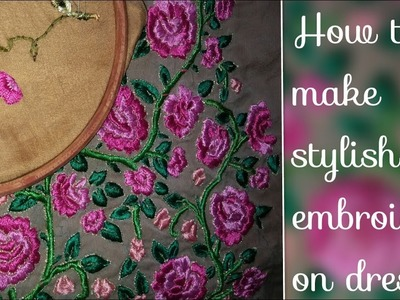 How to make stylish embroidery on dresses easy to make at home easy tutorial  2018