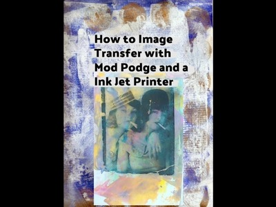How to Transfer an InkJet Printer Image with Mod Podge