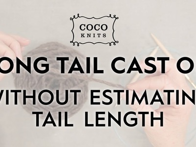 Long Tail Cast On Without Estimating Tail Length. Knitting Tips & Techniques