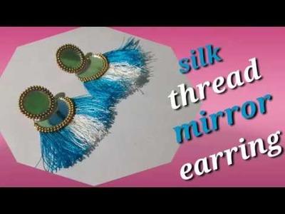 कैसे बनाये ?Silk Thread Mirror Earrings II LATEST FASHION 2018 II DIY  INDIAN ARTS GALLERY