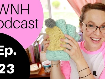Wool, Needles, Hands: a Knitting Podcast Episode 23