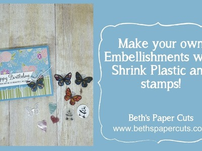 Make your own embellishments w.shrink plastic + Heat Tool ~ Beth's Paper Cuts