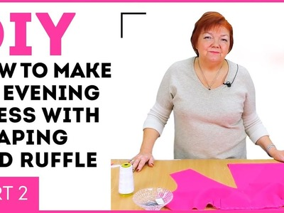 DIY: How to make an evening dress with a draping and ruffle. Part 2. Sewing tutorial.