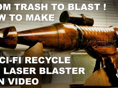 From Trash To Blast!  How To Make A Sci-Fi Recycle Bin Laser Blaster Gun Video