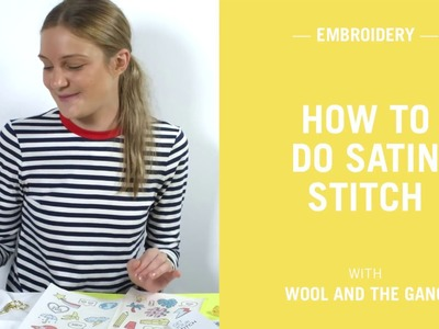 How to embroider the satin stitch - Wool and the Gang