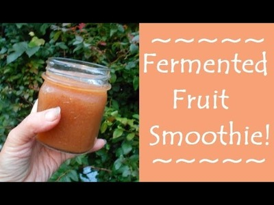 How To Make a Fermented Fruit Smoothie