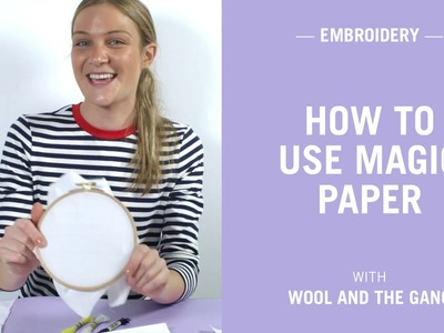 How to use Magic Paper for Embroidery - Wool and the Gang