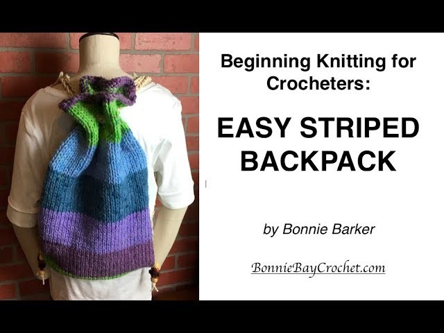 Beginning Knitting for Crocheters: EASY STRIPED BACKPACK, by Bonnie Barker