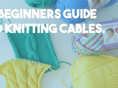 Knitting Cables - A Beginners Guide to Getting Started