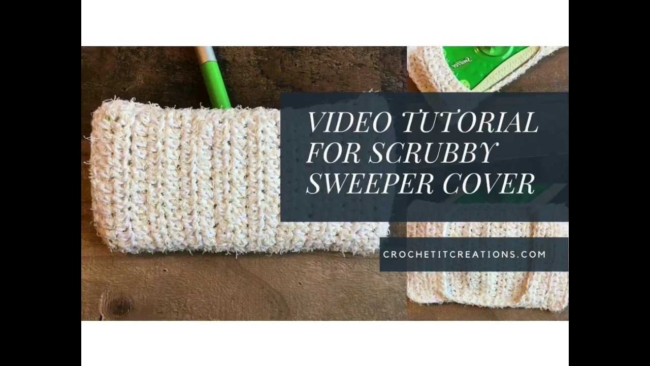 Video Tutorial for Crochet Scrubby Sweeper Cover