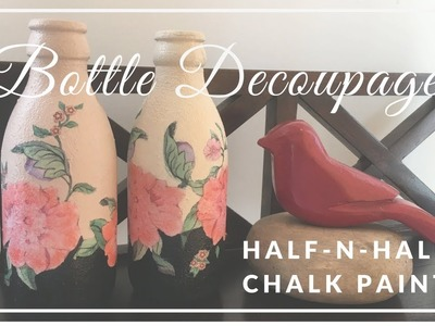 DIY - Bottle Decoupage with DIY Chalk Paint Half-n-Half Technique!!!