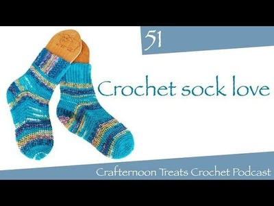 Crafternoon Treats Crochet Podcast 51: Crochet Sock Love!