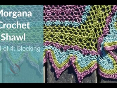 How to Block Morgana Crochet Shawl with Wrapture Professional tips for blocking and weave in ends