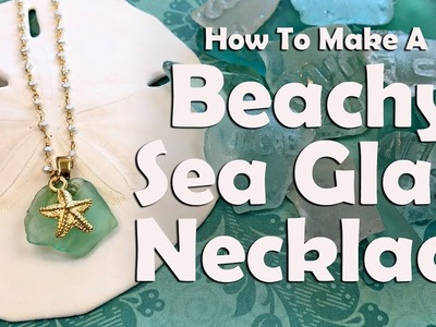 How To Make A Beachy Sea Glass Necklace
