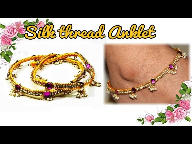 How to make silk thread anklets at home | silk thread jewelry | tutorial