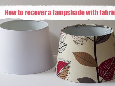 How to recover a lamp shade with fabric