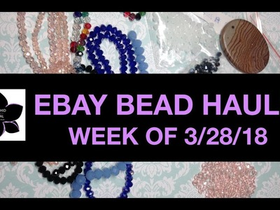 Ebay Crystal and Glass Bead Haul!!! Great Deals of the Week! 3.28.18