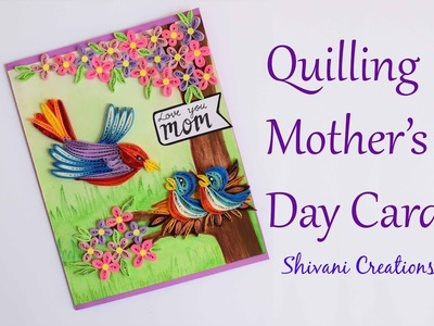 Quilled Mother's Day Card. DIY Mother's Day Card. Quilling Birds