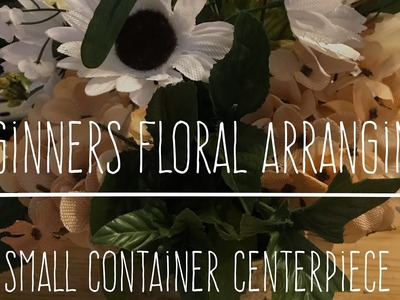 DIY Dollar Tree Beginners Floral Arranging Small Container Centerpiece