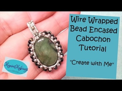"""Wire Wrapped Bead Encased Cabochon Tutorial - """"Create with Me"""""""