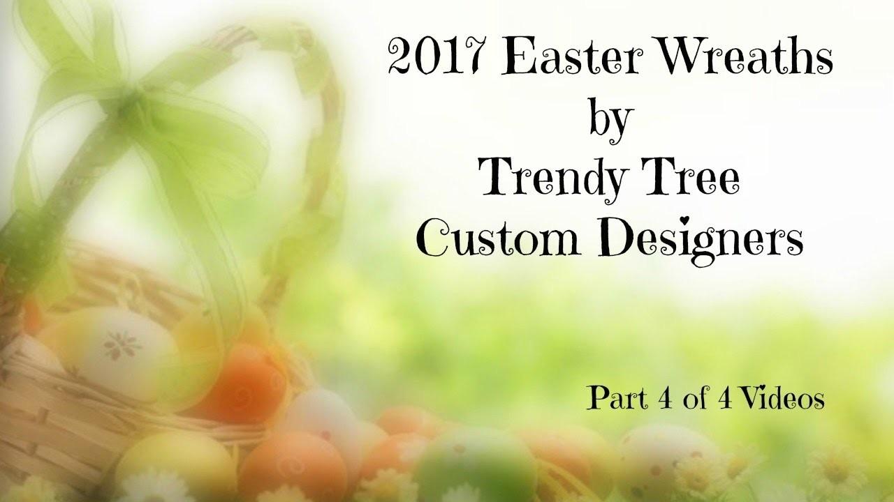 2017 Easter Wreaths Trendy Tree Custom Designers Part 4 of 4