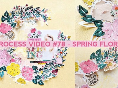 Process Video #78 - Spring Floral Fussy Cut Flowers and Layered Die Cuts