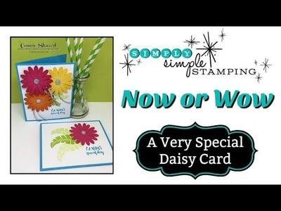 Simply Simple NOW or WOW - A Very Special Daisy card by Connie Stewart