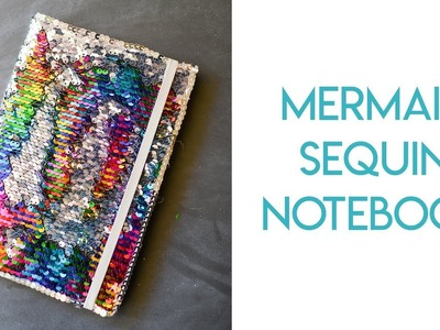 DIY Reversible Mermaid Sequin Notebook Tutorial