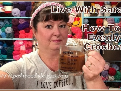 LIVE WITH SARA - How To Evenly Crochet