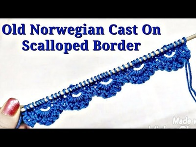 Old Norwegian Cast On, Beautiful Scalloped Knitted Border