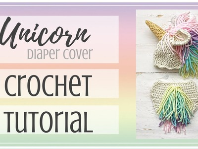 Unicorn Diaper Cover Crochet Tutorial Video | Baby Unicorn Costume | Crochet for Baby