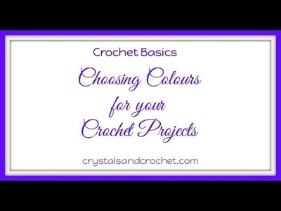 Choosing Colours for Crochet Projects