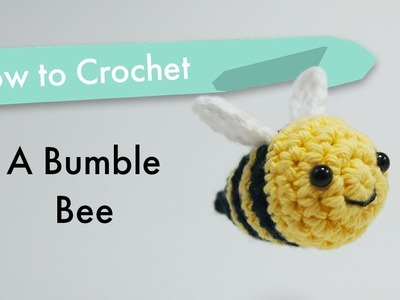How to Crochet a Bumble Bee
