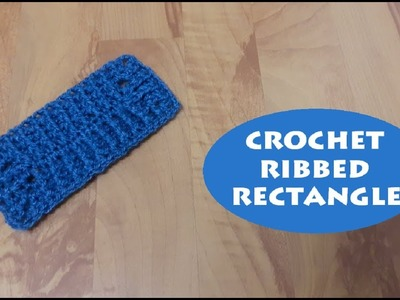 How to crochet a ribbed rectangle? | !Crochet!