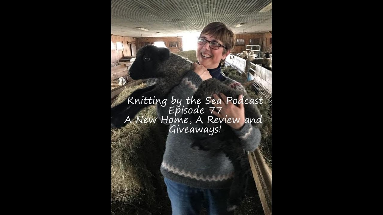 Knitting By The Sea Podcast - A Knitting Podcast:  Episode 77:  A New Home, A Review and Giveaways!
