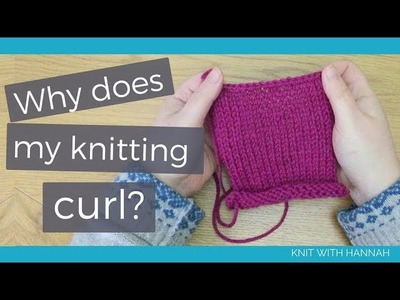 Why Does My Knitting Curl At The Edges? (with solutions to stop it)